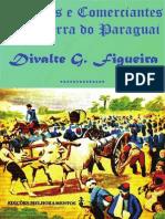 Divalte G.figueira - Soldados e Negociantes Na Guerra Do Paraguai