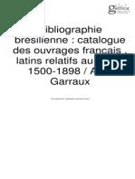 Bibliographie Brésilienne - Catalogue Des Ouvrages en Français Et Latin de 1500 a 1898