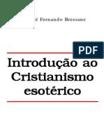 Introdução Ao Cristianismo Esotérico (José Fernando Bressane)