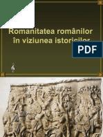 Romanitatea Romanilor in Viziunea Istoricilor,istorie