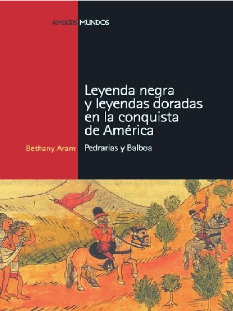 Leyenda negra y leyendas doradas en la conquista de América ...