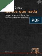 ZIZEK, S. Menos Que Nada - Hegel e a Sombra Do Materialismo Dialético