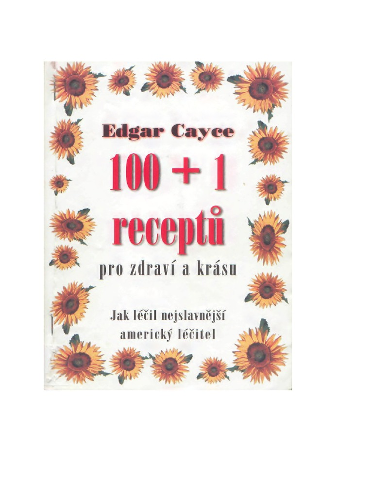 Edgar Cayce 100+1 receptà pro zdraví a krásu (Jak léƒil nejznámejtí  americk8 léƒitel) 5daae5a2a5