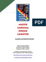 Marco Antônio Ripari - Muito Carisma, Pouco Caráter