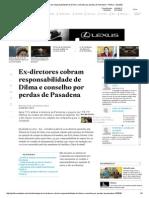 Ex-diretores cobram responsabilidade de Dilma e conselho por perdas de Pasadena - Política - Estadão.pdf