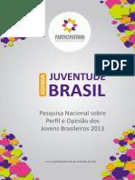Juventude Brasil_Pesquisa Nacional Sobre Perfil e Opiniao Dos Jovens Brasileiros 2013