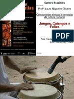 Apresentação Cultura Brasileira- 1º Per. - Jongos Calangos e Folias - Tema 9