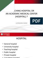 A TEACHING HOSPITAL OR  AN ACADEMIC MEDICAL CENTER (HOSPITAL)