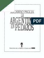 Ricardo Piglia - La Argentina en Pedazos