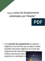 Reacciones de Acoplamiento catalizadas por Paladio.pptx