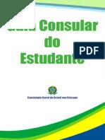 Guia Consular Do Estudante. Consulado-Geral Do Brasil Em Chicago. 2013.