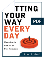 Getting Your Way Every Day Mastering the Lost Art of Pure Persuasion