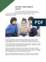 De Ce Nu Îşi Lăsa Steve Jobs Copiii Să Folosească iPad-uri