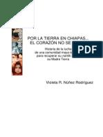 Nunez Rodriguez Violeta, Libro. Por La Tierra en Chiapas El Corazon No Se Vence, Pp. 327 Editado