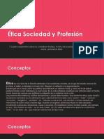 Ética Sociedad y Profesión