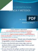 Etica y Deontología Sesión 4_2014 Ciencia y Método