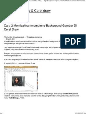 Cara 2 Memisahkan Memotong Background Gambar Di Corel Draw Dasar Photoshop Corel Draw Pdf