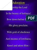 AdorationWorship the Lord In the beauty of holiness! Bow down before Him, His glory proclaim