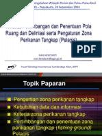 Kriteria, Pertimbangan dan Penentuan Pola Ruang dan Deliniasi serta Pengaturan Zona Perikanan Tangkap (Pelagis)