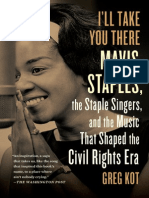 I'll Take You There Mavis Staples, the Staple Singers, and the Music That Shaped the Civil Rights Era By Greg Kot