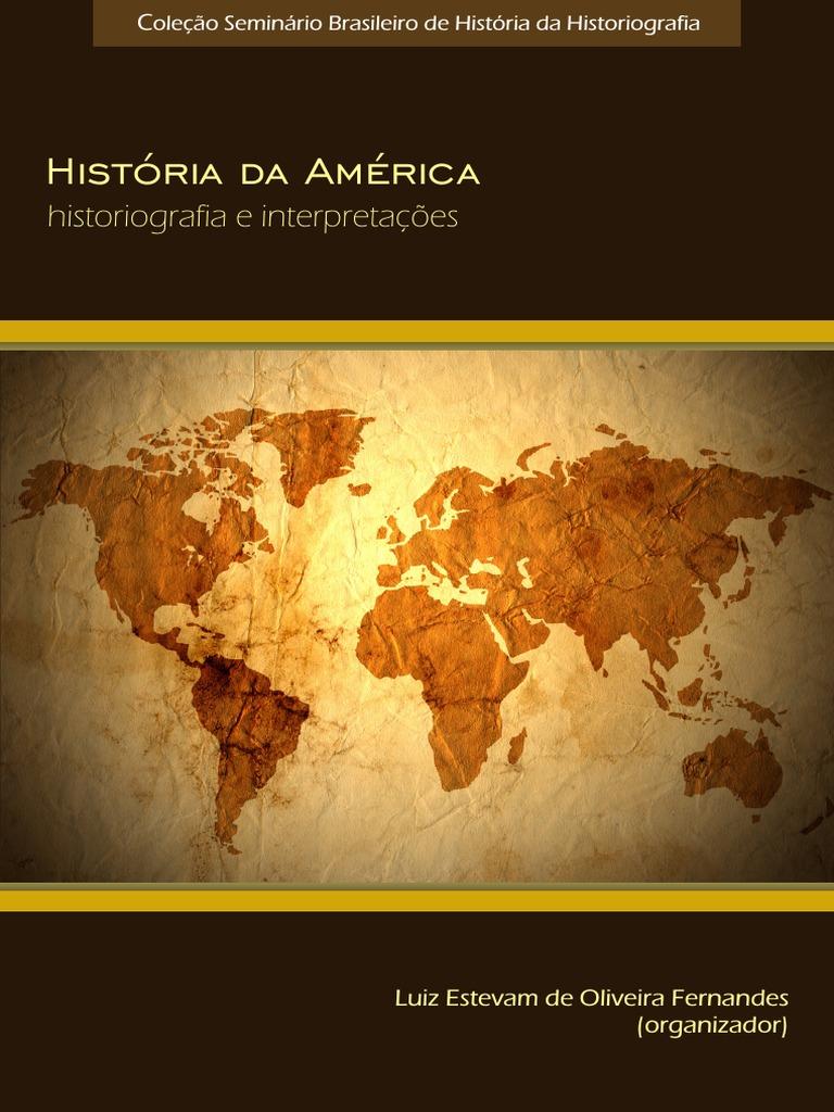 História da América- Historiografia e Interpretações- Luiz Estevam ...