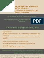 """VI Jornada de Filosofía en Chile, 2014 """"El quehacer filosófico en Valparaíso en los años 60"""" Presentación provisional de testimonios y del formato patrimonial"""