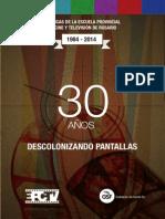 EPCTV - 30 Años Descolonizando Pantallas. Crónicas de la Escuela Provincial de Cine y Televisión de Rosario