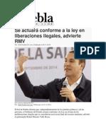 04-11-2014 Puebla on Line - Se Actuará Conforme a La Ley en Liberaciones Ilegales, Advierte RMV