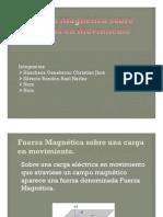 Fuerza Magnética Sobre Cargas en Movimiento Ppt.