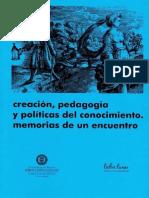 PEREZ Y GONZALEZ PUCHE creacion, pedagogia y politicas del conocimiento, memorias de un encuantro, completo.pdf