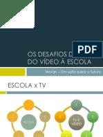 OS DESAFIOS DA TV E DO VÍDEO À ESCOLA.pptx