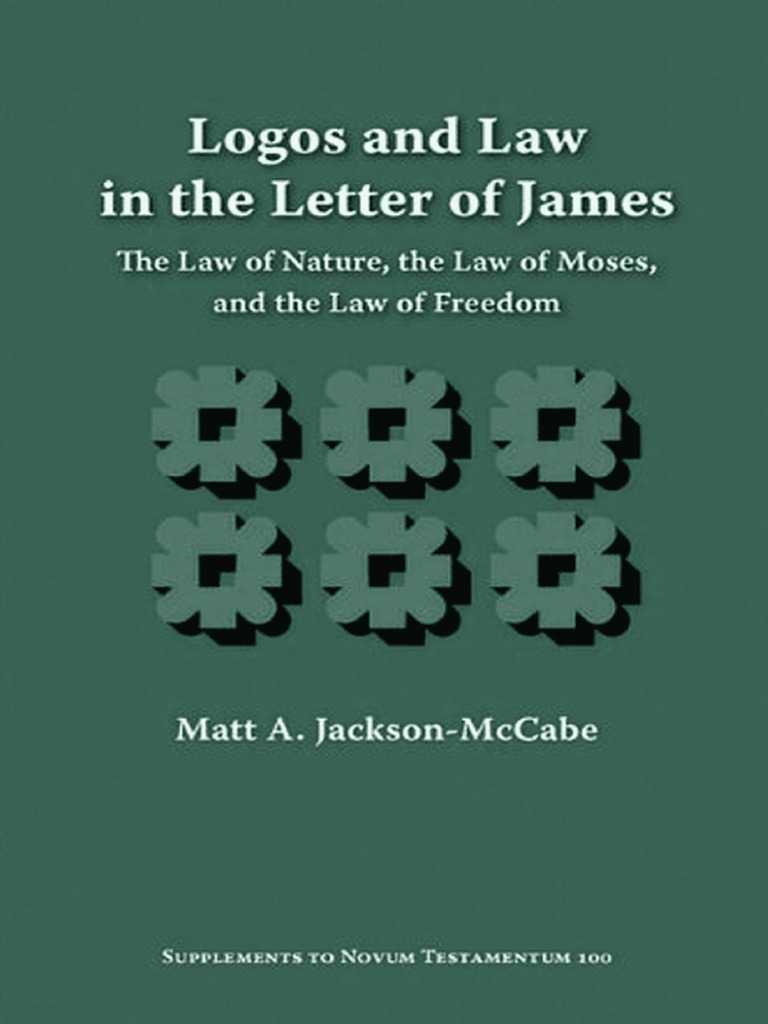 Matt A  Jackson-McCabe Logos and Law in the Letter of James The Law