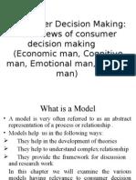 Consumer Decision Making Four Views of Consumer Decision Making Economic Man, Cognitive Man, Emotional Man, Passive Man