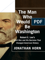The Man Who Would Not Be Washington Robert E. Lee's Civil War and His Decision That Changed American History By Jonathan Horn