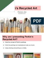 Perkin's recycled art