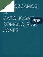 Conozcamos el Catolicismo Romano, Rick Jones.doc