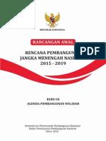 Rancangan Awal Rencana Pembangunan Jangka Menengah (RPJMN) 2015-2019. Buku Ketiga Agenda Pembangunan Wilayah