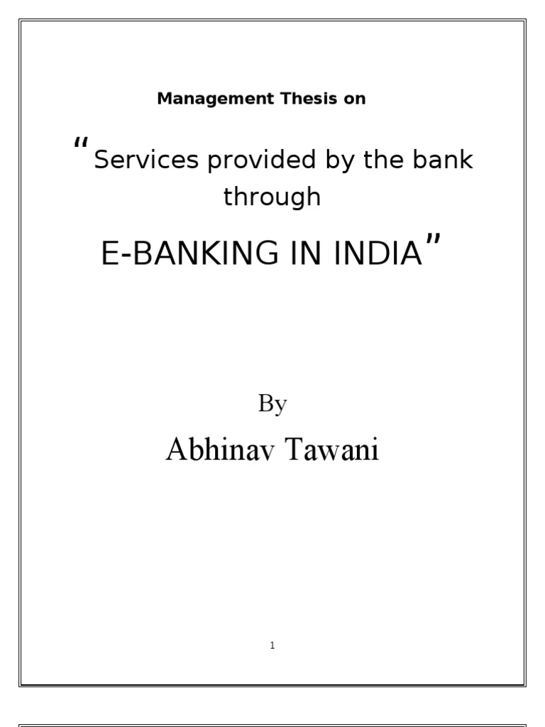 thesis on e-banking in india Kumbhar v m factors affecting the customer satisfaction in e-banking: some evidences form indian banks management research and practice vol 3 issue 4 (2011) pp: 1-14.