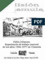 2002-Iribarren - Mision Chamula Experiencia de Trabajo Pastoral de Los Anos 1966-1977 en Chamula