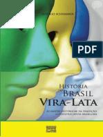 História Do Brasil Vira-Lata - As Razões Históricas Da Tradição Autodepreciativa Brasileira - Aurélio Schommer