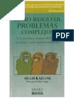 Adam Kahane_ Cómo resolver problemas complejos_ una novedosa manera de hablar_ escuchar y crear nuevas realidades.pdf