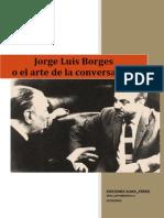 Borges o el arte de la conversación (entrevistas) Jorge Luis Borges - - Ediciones alma perro.pdf