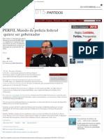 PERFIL Mando de Policía Federal Quiere Ser Gobernador _ Red Política - El Unive