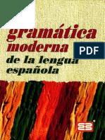 Gramática Moderna de La Lengua Española - Juan Luis Fuentes de La Corte