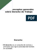 Ideas y Conceptos Generales Sobre Derecho de Trabajo. Exposicion de Derecho Laboralpptx