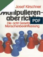 Ratgeber - Kirschner, Josef - Manipulieren Aber Richtig - Die Acht Gesetze Der Menschenbeeinflussung