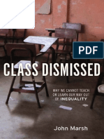 John Marsh. Class Dismissed Why We Cannot Teach or Learn Our Way Out of Inequality