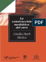 HARB MUÑOZ, G. - La Construcción Mediática Del Otro [Por Ganz1912]