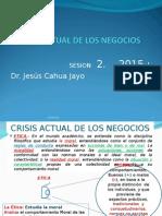 Etica y Deontología Sesión 2_2015 Crisis Actual de Los Negocios.