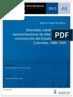 Etnicidad, Subalternidad y Representaciones de Alteridad en La Construccion Del Estado Nacioal. Colombia 1880-1930.